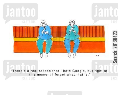 browser cartoon humor: 'There's a real reason that I hate Google, but right at this moment I forget what that is.'
