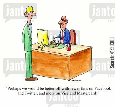 donated cartoon humor: 'Perhaps we would be better off with fewer fans on Facebook and Twitter, and more on Visa and Mastercard!'