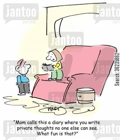 sites cartoon humor: 'Mom calls this a diary where you write private thoughts no one else can see. What fun is that?'