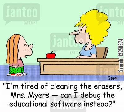 debugging cartoon humor: 'I'm tired of cleaning the erasers, Mrs. Myers -- can I debug the educational software instead?'