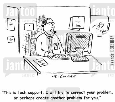 sys admin cartoon humor: This is tech support. I will try to correct your problem, or perhaps create another problem.
