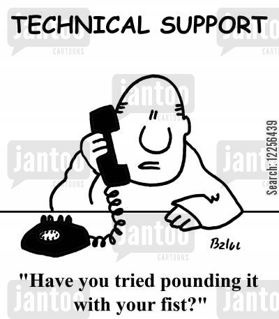 technical problem cartoon humor: TECHNICAL SUPPORT, 'Have you tried pounding it with your fist?'