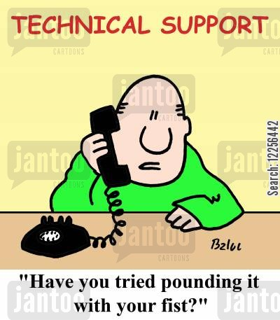 computer support cartoon humor: TECHNICAL SUPPORT, 'Have you tried pounding it with your fist?'
