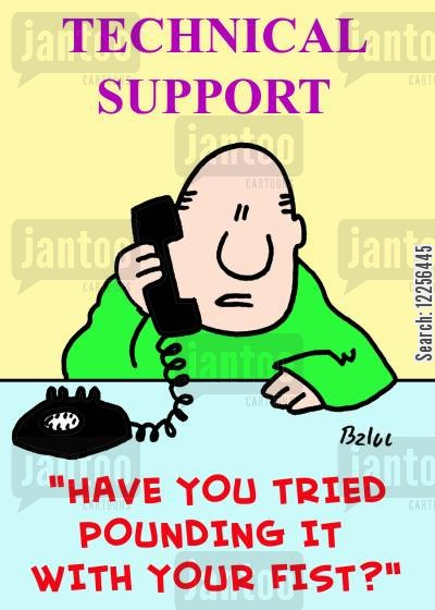 it support cartoon humor: TECHNICAL SUPPORT, 'Have you tried pounding it with your fist?'