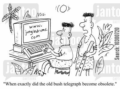 telegraphs cartoon humor: When exactly did the old bush telegraph become obsolete?