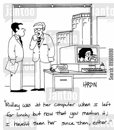 disappeared cartoon humor: 'Ridley was at her computer when I left for lunch, but now that you mention it; I haven't seen her since then, either.'