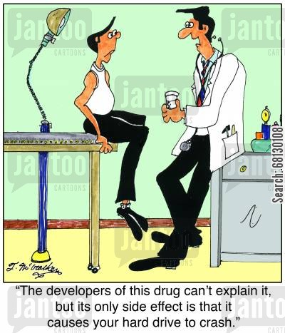hard drive cartoon humor: The developers of this drug can't explain it, but its only side effect is that it causes your hard drive to crash.