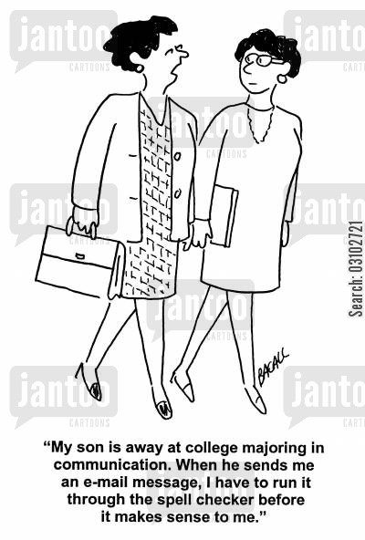 spell check cartoon humor: 'My son is away at college majoring in communication. When he sends me an email message, I have to run it through the spell checker before it makes sense to me.'