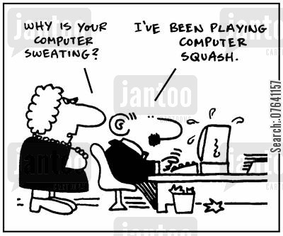 sweating cartoon humor: 'Why is you computer sweating?' - 'I've been playing computer squash.'