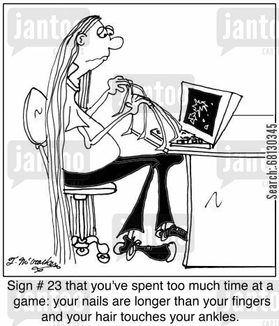 computer addict cartoon humor: Sign # 23 that you've spent too much time at a game: your nails are longer than your fingers and your hair touches your ankles.