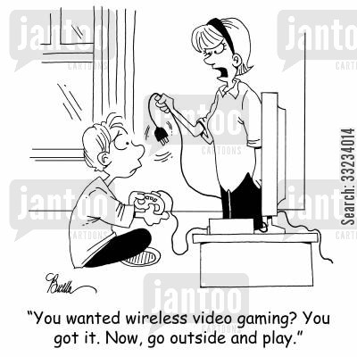 computer game cartoon humor: 'You wanted wireless video gaming? You got it. Now, go outside and play.'