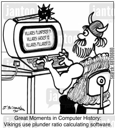 plundering cartoon humor: Great Moments in Computer History: Vikings use plunder ratio calculating software.