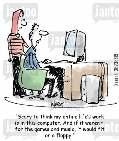 computer files cartoon humor: 'Scary to think my entire life's work is in this computer. And if it weren't for the games and music, it would fit on a floppy!'