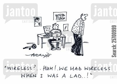lads cartoon humor: 'Wireless? Huh, we had wireless when I was a lad.'