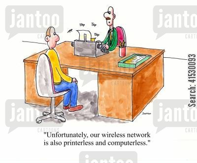 typewriter cartoon humor: 'Unfortunately, our wireless network is also printerless and computerless.'
