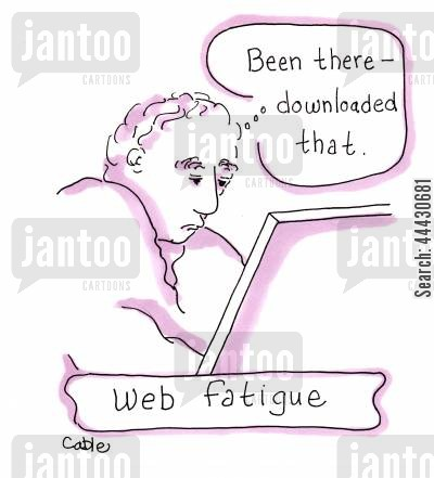 downloading cartoon humor: Web fatigue: 'Been there. . .downloaded that.'