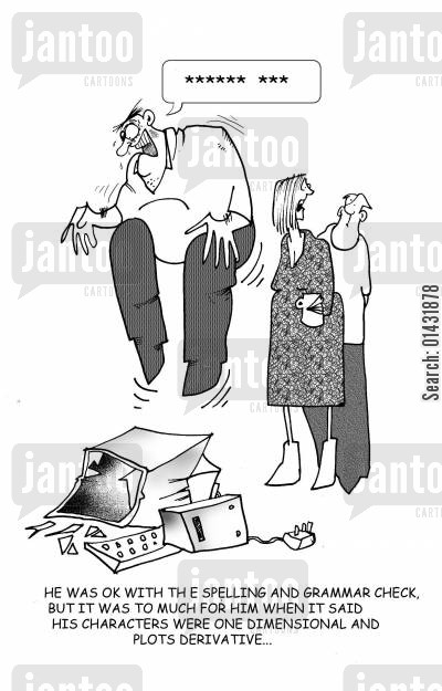 book critic cartoon humor: He was OK with the spelling and grammar check but it was to much for him when it said his plots were one dimensional and the plots derivative.
