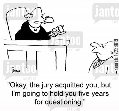 acquit cartoon humor: 'Okay, the jury acquitted you, but I'm going to hold you five years for questioning.'