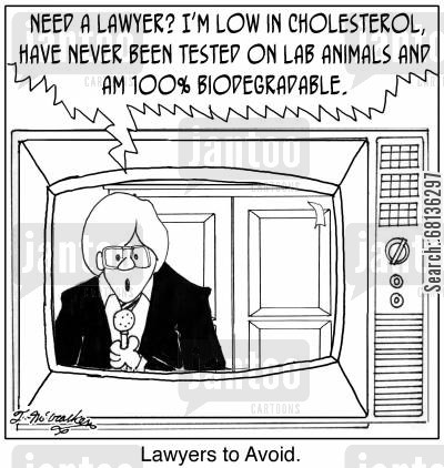 biodegradables cartoon humor:  'Lawyers to Avoid.' 'Need a lawyer? I'm low in cholesterol, have never been tested on lab animals and am 100 biodegradable.'
