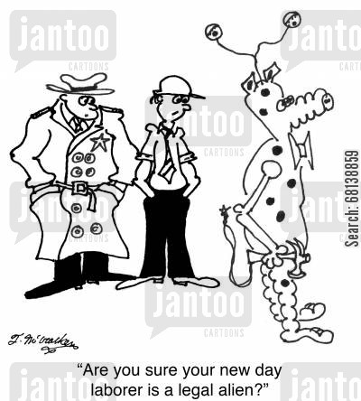 day laborer cartoon humor: 'Are you sure your new day laborer is a legal alien?'