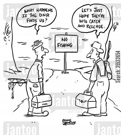 no fishing cartoon humor: First fisherman says, 'What happens if the DNR finds us?' Other replies, 'Let's just hope they're into catch and release.'