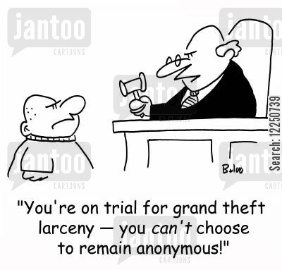 grand theft larceny cartoon humor: 'You're on trial for grand theft larceny -- you can't choose to remain anonymous!'