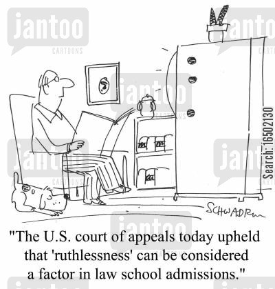 ruthlessness cartoon humor: The U.S. court of appeals today upheld that 'ruthlessness' can be considered a factor in law admissions.