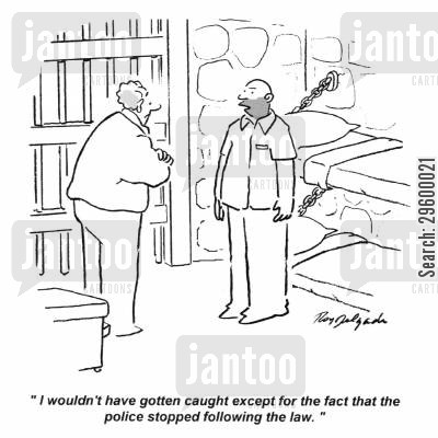 breaking the law cartoon humor: 'I wouldn't have gotten caught except for the fact that the police stopped following the law.'