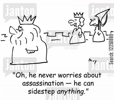 sidestep cartoon humor: 'Oh, he never worries about assassination -- he can sidestep anything.'