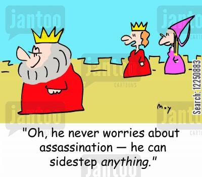 avoide cartoon humor: 'Oh, he never worries about assassination -- he can sidestep anything.'