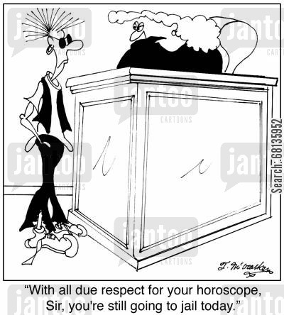 astrologers cartoon humor:  'With all due respect for your horoscope, Sir, you're still going to jail today.'