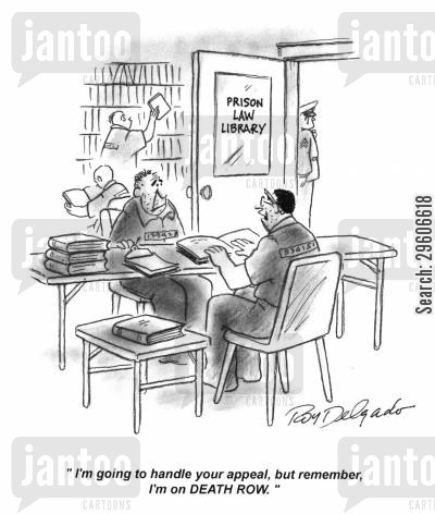 law books cartoon humor: 'I'm going to handle your appeal, but remember, I'm on death row.'