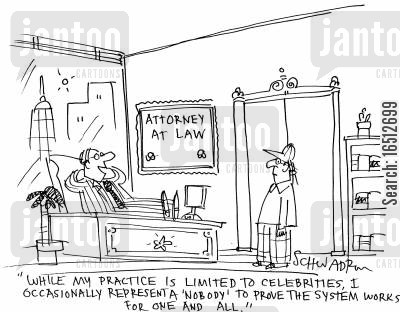celebrity attorney cartoon humor: 'While my practice is limited to celebrities, I occasionally represent a 'nobody' to prove the system works for one and all.'