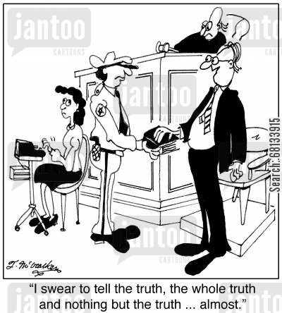 truthful cartoon humor: 'I swear to tell the truth, the whole truth and nothing but the truth ... almost.'