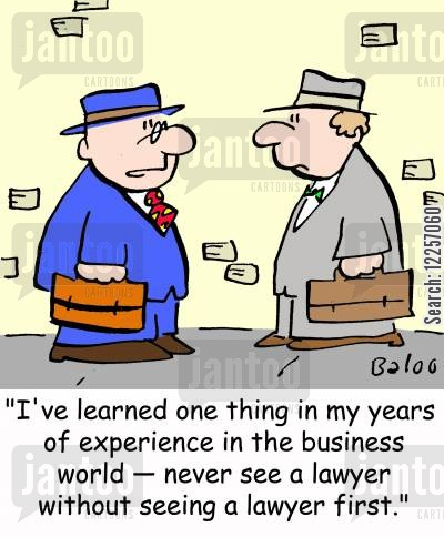 lessons learned cartoon humor: 'I've learned one thing in my years of experience in the business world -- never see a lawyer without seeing a lawyer first.'