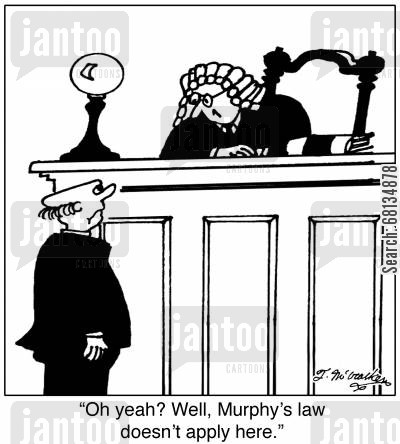 anything that can go wrong cartoon humor:  'Oh yeah? Well, Murphy's law doesn't apply here.'