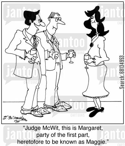 first part cartoon humor: 'Judge McWit, this is Margaret, party of the first part, heretofore to be known as Maggie.'