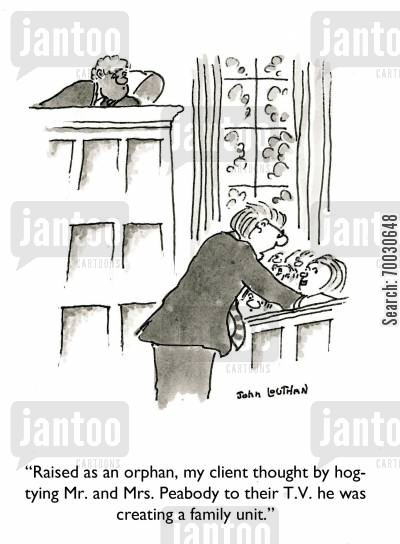 modern family cartoon humor: 'Raised as an orphan, my client thought by hogtying Mr. and Mrs. Peabody to their T.V. he was crating a family unit.'