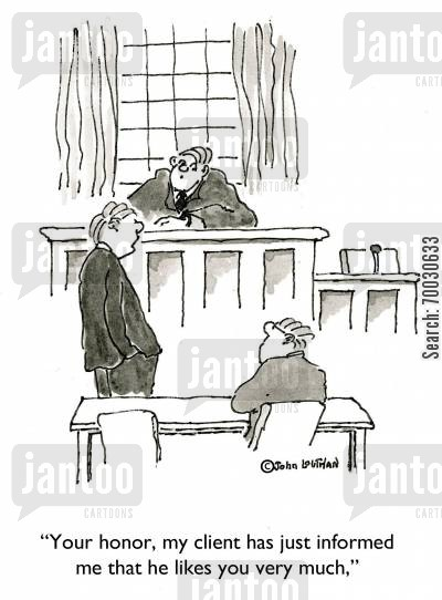 legal representative cartoon humor: 'Your honor, my client has just informed me that he likes you very much.'