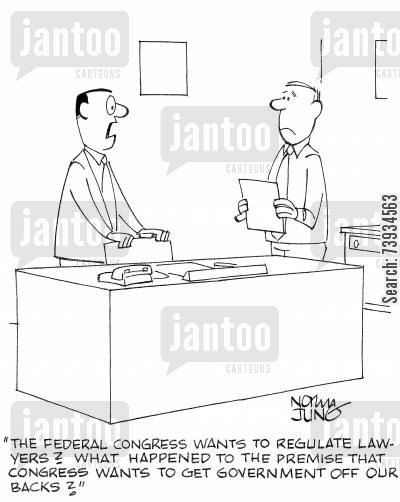 interferences cartoon humor: 'The federal congress wants to regulate lawyers? What happened to the premise that congress wants to get government off our backs?'