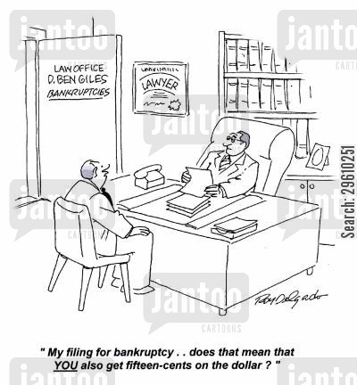 law office cartoon humor: 'My filing for bankruptcy.. does that mean that YOU also get fifteen-cents on the dollar?'
