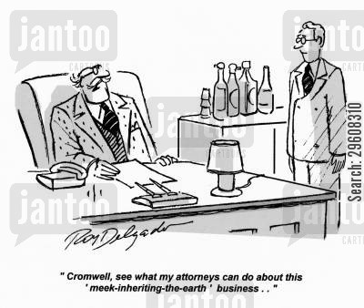 meek cartoon humor: 'Cromwell, see what my attorneys can do about this 'meek-inheriting-the-earth' business.'