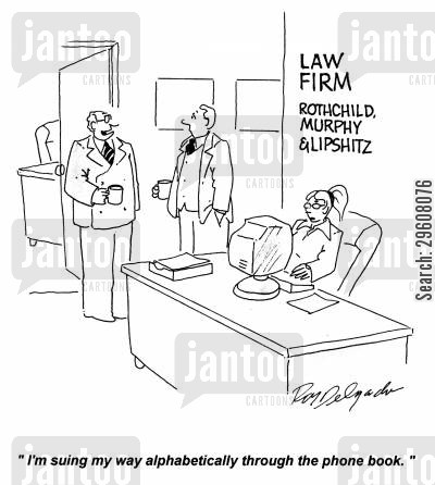 phone book cartoon humor: 'I'm suing my way alphabetically through the phone book.'