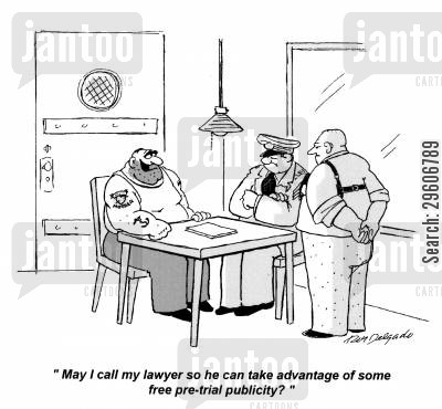 publicity cartoon humor: 'May I call my lawyer so he can take advantage of some free pre-trial publicity?'