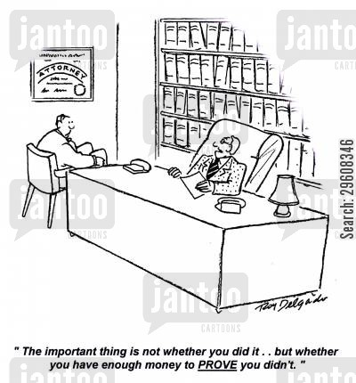 guilts cartoon humor: 'The important thing is not whether you did it... but whether you have enough money to prove you didn't.'