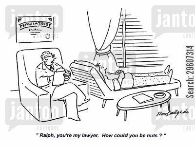 psychotherapist cartoon humor: 'Ralph, you're my lawyer. How could you be nuts?'