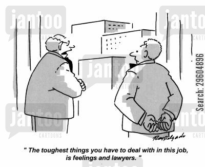 negative cartoon humor: 'The toughest things you have to deal with in this job, is feelings and lawyers.'