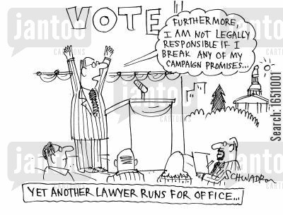 running for office cartoon humor: Yet Another Lawyer Runs for Office: 'Futhermore, I am not legally responsible if I break any of my campaign promises...'
