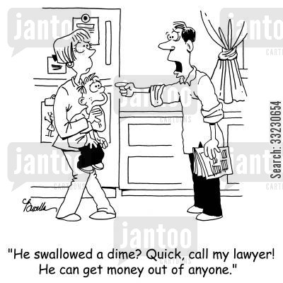 swallow money cartoon humor: 'He swallowed a dime? Quick, call my lawyer! He can get money out of anyone.'