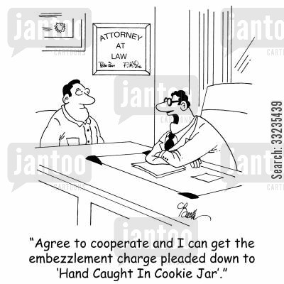 embezzlement cartoon humor: 'Agree to cooperate and I can get the embezzlement charge pleaded down to 'Hand Caught In Cookie Jar'.'